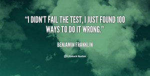 quote-Benjamin-Franklin-i-didnt-fail-the-test-i-just-102959.png