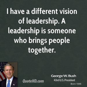 george-w-bush-george-w-bush-i-have-a-different-vision-of-leadership-a ...