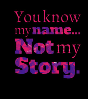Quotes Picture: you know my name not my story