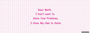 dear math problems quotes profile facebook covers quotes 2013 04 07 ...