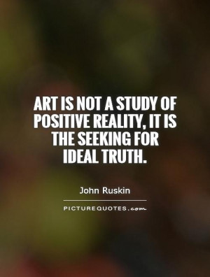 Positive Studying Quotes Art is not a study of positive