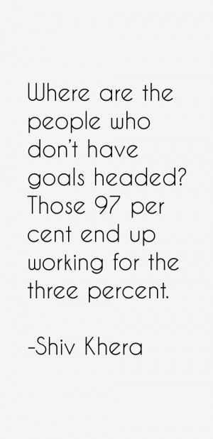 Where are the people who don't have goals headed? Those 97 per cent ...