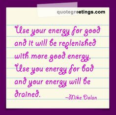 ... energy will be drained. ~Mike Dolan #energy #spiritualquotes #quotes