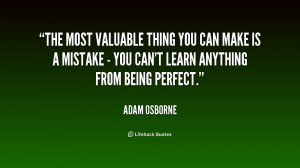 The most valuable thing you can make is a mistake - you can't learn ...