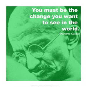 ... /you-must-be-the-change-you-want-to-see-in-the-world-mahatma-gandhi