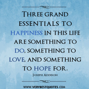 happiness quotes, Three grand essentials to happiness in this life are ...
