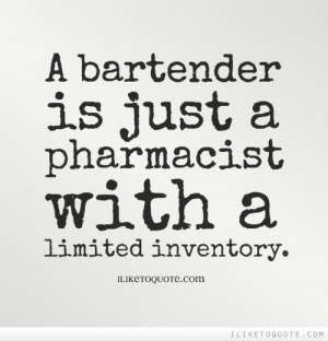 Bartender Quotes Tumblr A bartender is just a