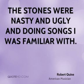 Robert Quine - The Stones were nasty and ugly and doing songs I was ...