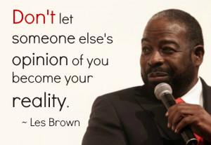 Les Brown: don't change your negative friends, leave them alone.