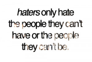 Haters Only Hate The People They Can't Have