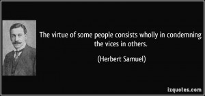 The virtue of some people consists wholly in condemning the vices in ...