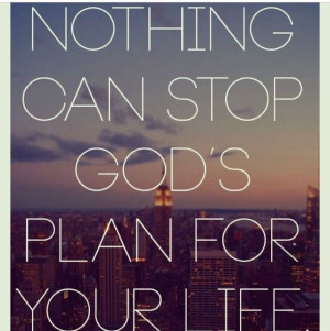 ... Life ~ Nothing can stop Gods plan for your life | Faith/Quotes/Wording