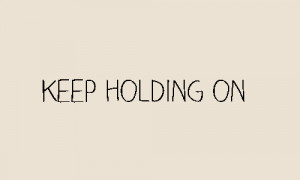 inspiration relate inspire relatable keep holding on