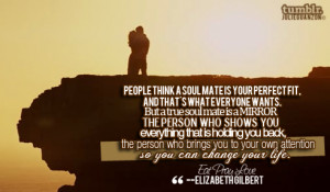 "julieguanzon:Eat Pray Love Quote # 2 — ""People think a soul mate ..."