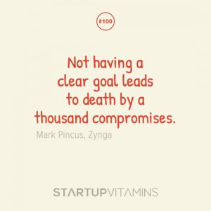... to death by a thousand compromises. - Mark Pincus, Zynga co-founder