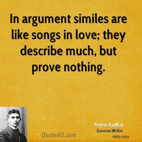 In argument similes are like songs in love; they describe much, but