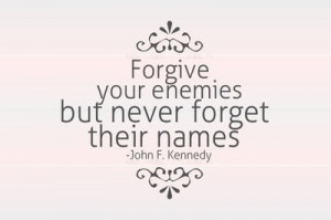 quote-book: forgive your enemies, but never forget their names - john ...