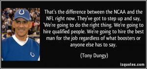 ... regardless of what boosters or anyone else has to say. - Tony Dungy