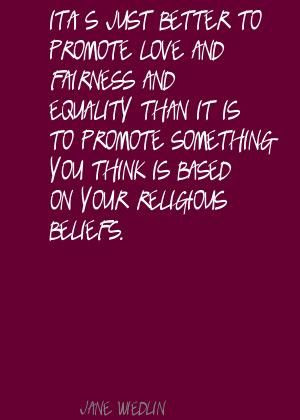 ... just better to promote love and fairness and Quote By Jane Wiedlin