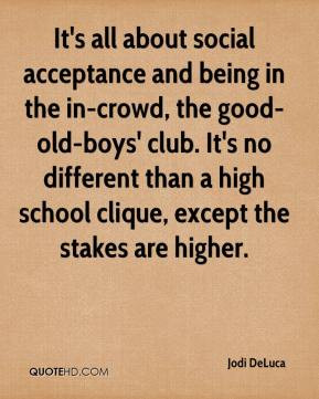 It's all about social acceptance and being in the in-crowd, the good ...