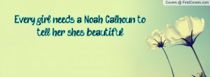 every girl needs a noah calhoun to tell her she's beautiful ...