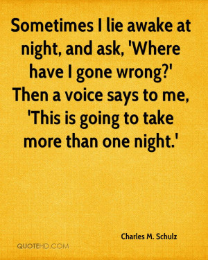 Sometimes I lie awake at night and ask why me? Then a voice answers ...