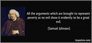 ... as no evil show it evidently to be a great evil. - Samuel Johnson