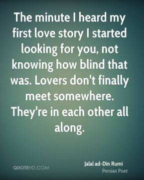 The minute I heard my first love story I started looking for you, not ...