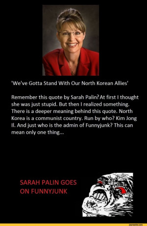 ... Allies'Remember this quote by Sarah Palin? At first I / funny pictures