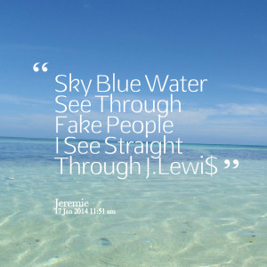 Quotes Picture: sky blue water see through fake people i see straight ...