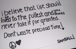 Don't take life for granted..blink your eyes and it can be all gone ...