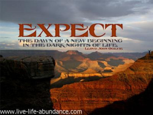 Expect the dawn of a new beginning in the dark nights of life.