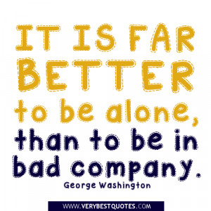 It is far better to be alone – Quote about being alone
