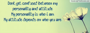 Dont Get Confused Between My Personality Quotes