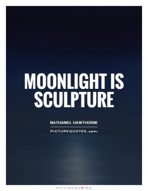 Moonlight is sculpture Picture Quote #1