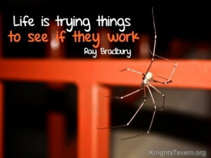"""Life is trying things to see if they work."""" -Ray Bradbury ..."""