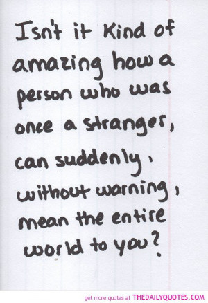 person-once-stranger-mean-world-to-you-love-quotes-sayings-pictures ...