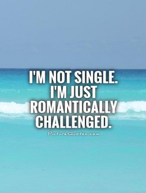 Romantic Quotes Single Quotes Being Single Quotes Single Life Quotes