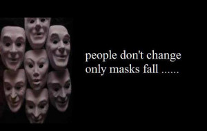 People don't change ..... only masks fall