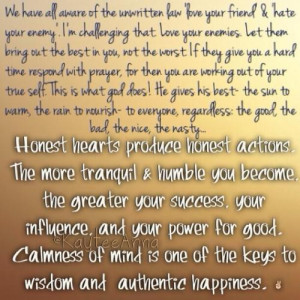 Honest hearts produce honest actions. The more tranquil and humble you ...
