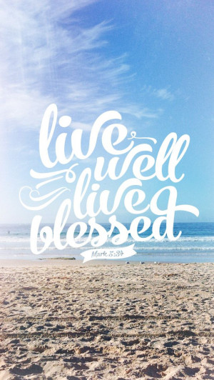 Live well live blessed. Faith quotes