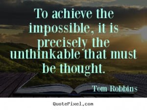 Tom Robbins image quote - To achieve the impossible, it is precisely ...
