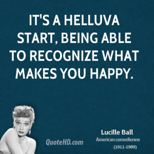It's a helluva start, being able to recognize what makes you happy.