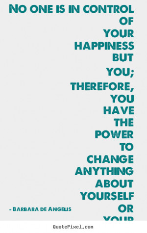 Barbara de Angelis Quotes - No one is in control of your happiness but ...