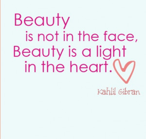 Great Quotes On Beauty The Beauty Is Not In The Face,BEAUTY Is A Light