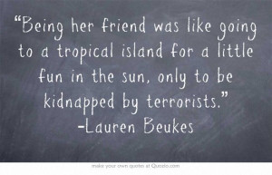 "... fun in the sun, only to be kidnapped by terrorists."" -Lauren Beukes"