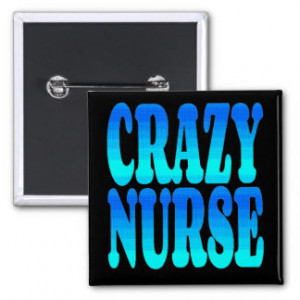 Crazy Nurse Pinback Buttons