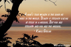 wealth-A man's true wealth is the good he does in the world. Beauty is ...