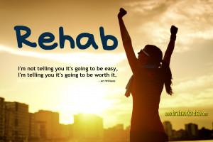 Rehab: It's Worth It