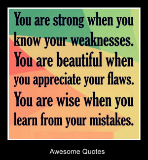 you know your weaknesses. You are beautiful when you appreciate your ...